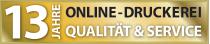 13 Jahre Online-Druckerei Qualität & Service